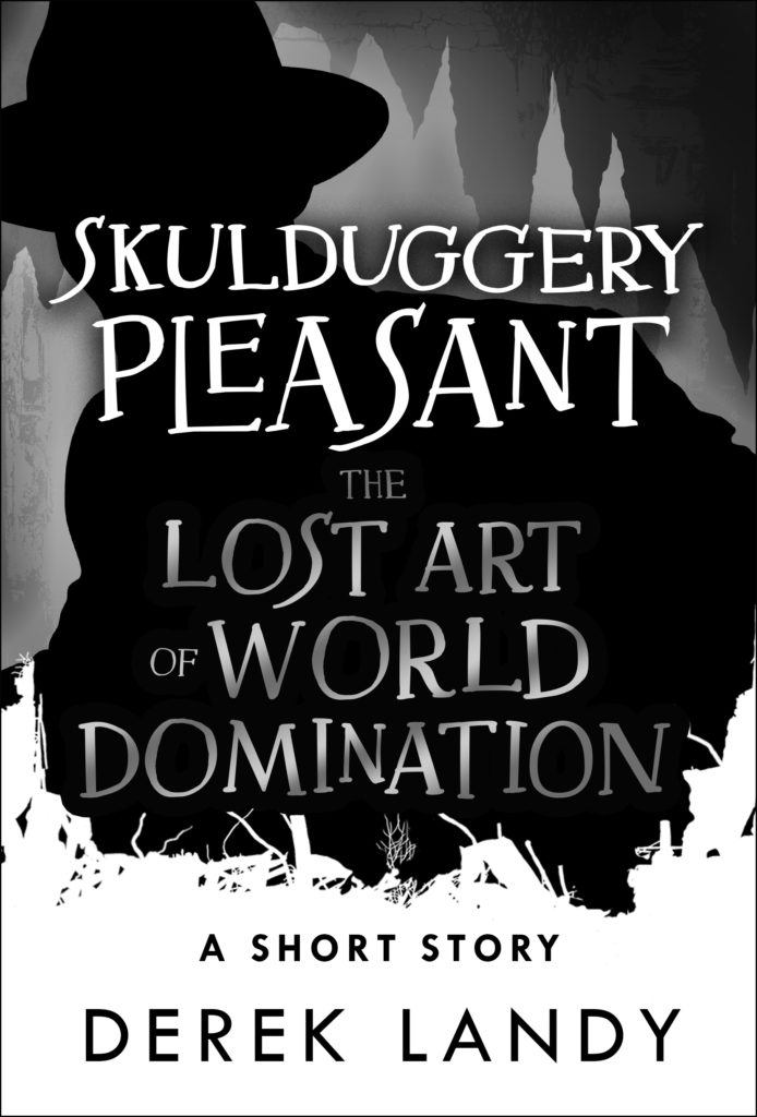 The Lost Art of World Domination, A Skulduggery Pleasant short story by Derek Landy